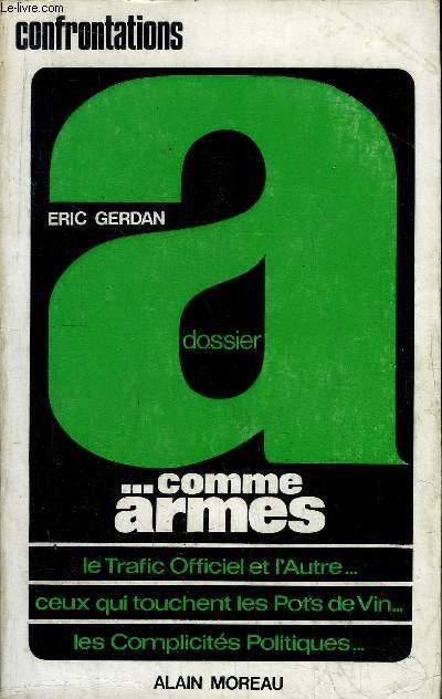 DOSSIER A... COMME ARMES - LE TRAFIC OFFICIEL ET L'AUITRE... - CEUX QUI TOUCHENT LES POTS DE VIN... - LES COMPLICITES POLITIQUES...
