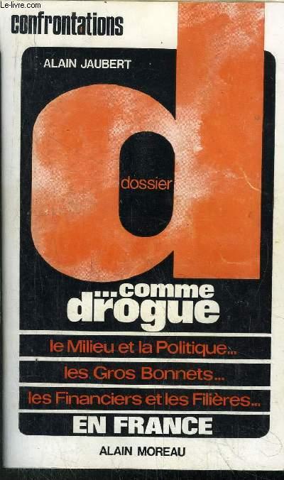 DOSSIER D... COMME DROGUE - LE MILIEU ET LA POLITIQUE... - LES GROS BONNETS... - LES FINANCIERS ET LES FILIERES...