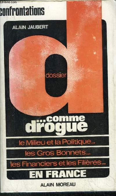 DOSSIER D... COMME DROGUE - LE MILIEU ET LA POLITIQUE... - LES GROS BONNETS... - LES FINANCIERES ET LES FILIERES...