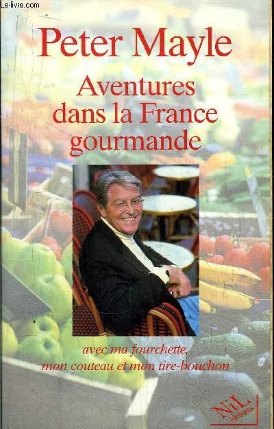 AVENTURES DANS LA FRANCE GOURMANDE - AVEC MA FOURCHETTE, MON CONTEAU ET MON TIRE-BOUCHON