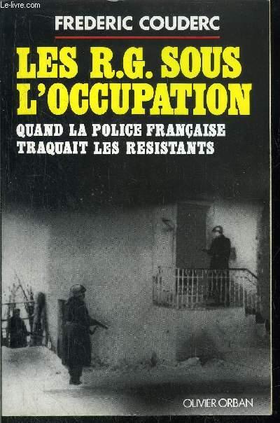 LES R.G. SOUS L'OCCUPATION - QUAND LA POLICE FRANCAISE TRAQUAIT LES RESISTANTS