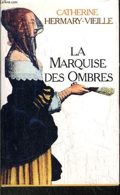 LA MARQUISE DES OMBRES OU LA VIE DE MARIE-MADELAINE D'AUBRAY MARQUISE DE BRINVILLERS