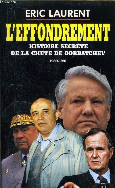 L'EFFONDREMENT - HISTOIRE SECRETE DE LA CHUTE DE GORBATCHEV 1989-1991