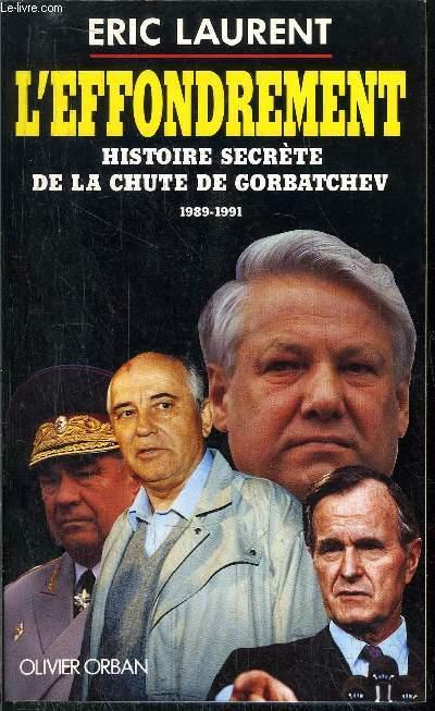 L'EFFONDREMENT - HISTOIRE SECRETE DE LA CHUTE DE GORBATCHEV - 1989-1991