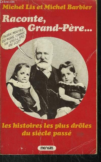 RACONTE, GRAND-PERE... - LES HISTOIRES LES PLUS DROLES DU SIECLE PASSE