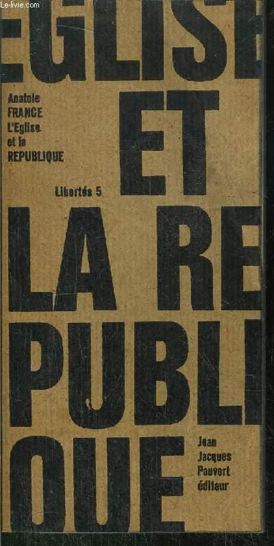 L'EGLISE ET LA REPUBLIQUE - COLLECTION LIBERTE N°5