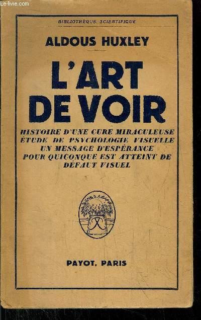 L'ART DE VOIR - HISTOIRE D'UNE CURE MIRACULEUSE - ETUDE DE PSYCHOLOGIE VISUELLE - UN MESSAGE D'ESPERANCE POUR QUICONQUE EST ATTEINT DE DEFAUT VISUEL...