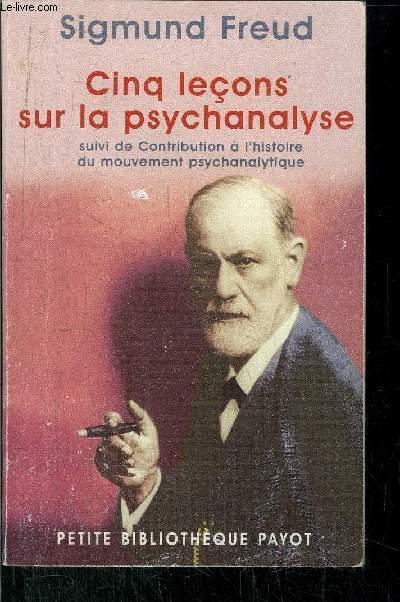 CINQ LECONS SUR LA PSYCHANALYSE- SUIVI DE CONTRIBUTION A L'HISTOIRE DU MOUVEMENT PSYCHANALYTIQUE - COLLECTION