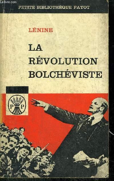 LA REVOLUTION BOLCHEVISTE - ECRITS ET DISCOURS DE LENINE DE 1917 à 1923 -COLLECTION PETITE BIBLIOTHEQUE PAYOT N°43