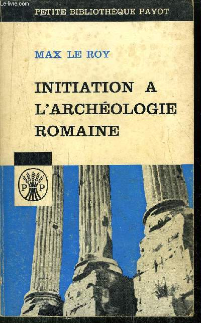 INITIATION A L'ARCHEOLOGIE ROMAINE - - COLLECTION PETITE BIBLIOTHEQUE PAYOT N°74