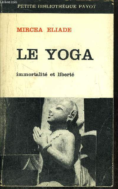 LE YOGA - IMMORTALITE ET LIBERTE -  COLLECTION PETITE BIBLIOTHEQUE PAYOT N°120