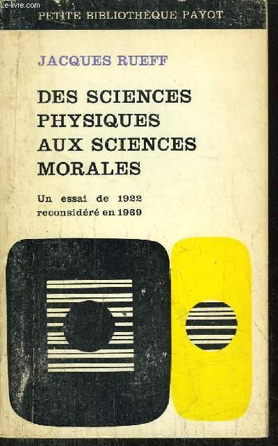 DES SCIENCES PHYSIQUES AUX SCIENCES MORALES - UN ESSAI DE 1922 RECONSIDERE EN 1969 -  COLLECTION PETITE BIBLIOTHEQUE PAYOT N°143