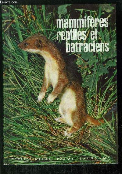 MAMMIFERES, REPTILES ET BATRACIENS -  - COLLECTION PETITS ATLAS PAYOT LAUSANNE N°6