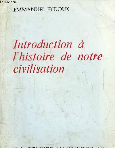 INTRODUCTION A L'HISTOIRE DE NOTRE CIVILISATION