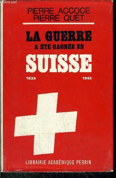 LA GUERRE A ETE GAGNEE EN SUISSE 1939-1945