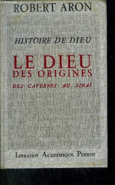 HISTOIRE DE DIEU - LE DIEU DES ORIGINES DES CAVERNES AU SINAI