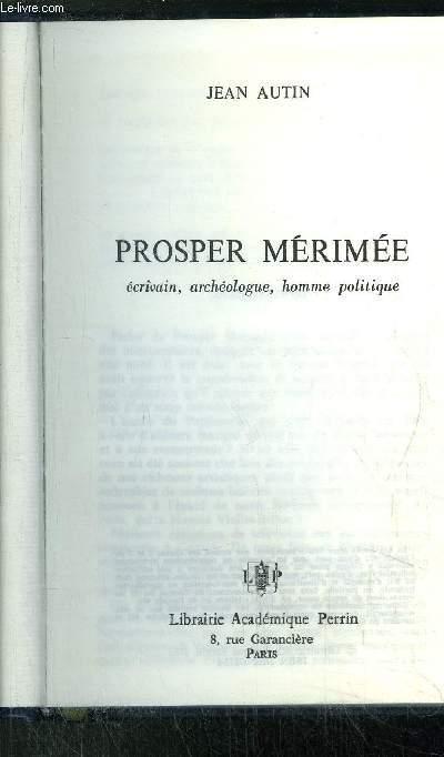 PROSPER MERIMEE - ECRIVAIN, ARCHEOLOGUE, HOMME POLITIQUE