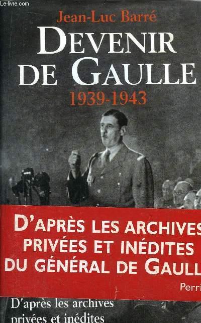 DEVENIR DE GAULLE 1939-1943