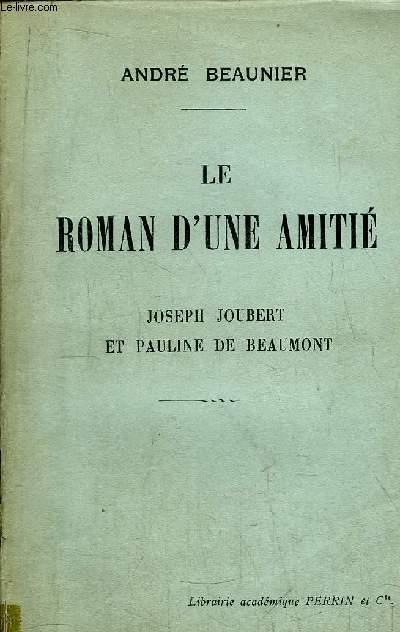 LE ROMAN D'UNE AMITIE - JOSPEH JOUBERT ET PAULINE DE BEAUMONT