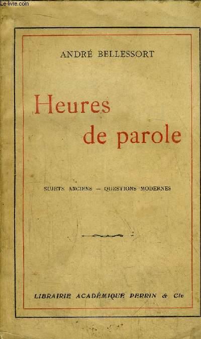 HEURES DE PAROLE - SUJETS ANCIENS - QUESTIONS MODERNES