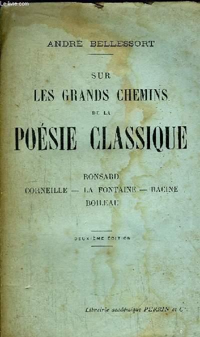 SUR LES GRANDS CHEMINS DE LA POESIE CLASSIQUE - RONSARD - CORNEILLE - LA FONTAINE - RACINE - BOILEAU