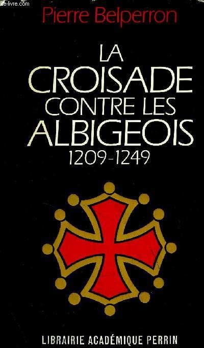 LA CROISADE CONTRE LES ALBIGEOIS (1209-1249)