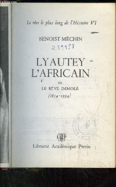 LYAUTREY L'AFRICAIN OU LE REVE IMMOLE