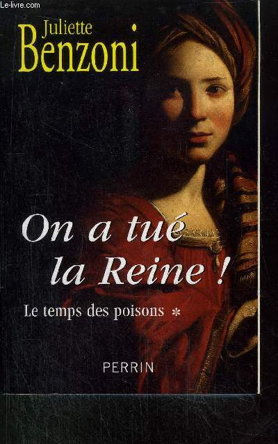 ON A TUE LA REINE ! - TOME I - LE TEMPS DES POISONS