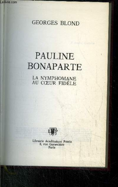 PAULINE BONAPARTE - LA NYMPHOMANE AU COEUR FIDELE