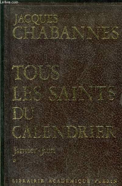 TOUS LES SAINTS DU CALENDRIER - TOME I - JANVIER-JUIN