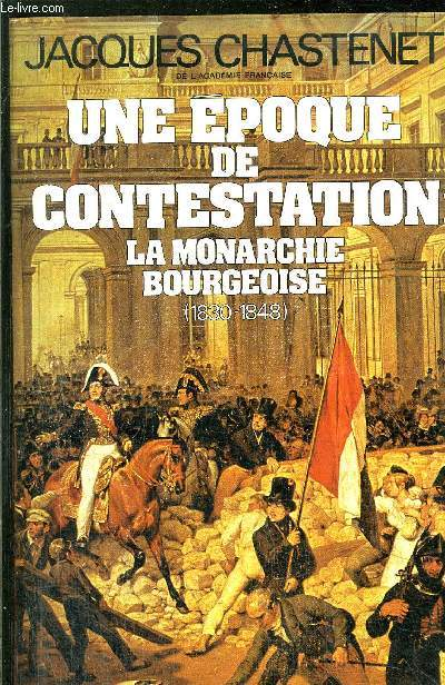 UNE EPOQUE DE CONTESTATION : LA MONARCHIE BOURGEOISE  (1830-1848)