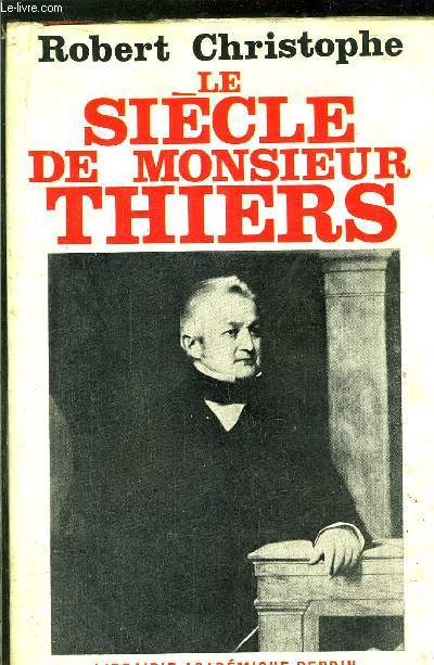 LE SIECLE DE MONSIEUR THIERS