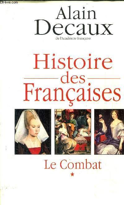 HISTOIRE DES FRANCAISES - TOME I - LE COMBAT