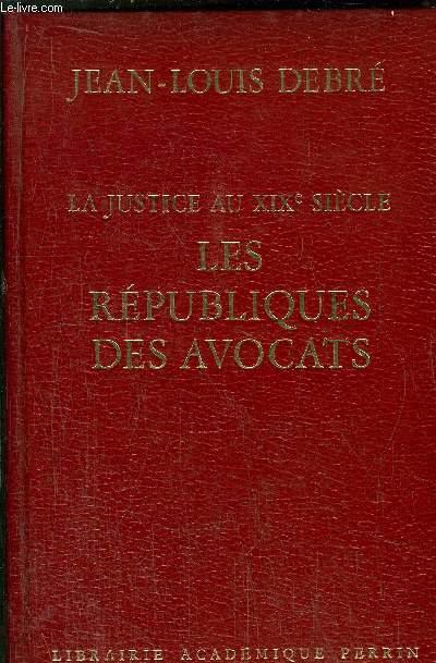 LA JUSTICE AU XIXème SIECLE - LES REPUBLIQUES DES AVOCATS