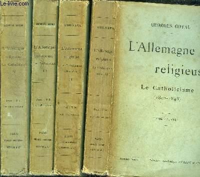 L'ALLEMAGNE RELIGIEUSE - LE CATHOLICISME (1800-1848) - (1800-1870) - 4 VOLUMES - TOME I+II+III+IV  / Sommaire : Un sytème politique : le joséphine - Un système canonique : le fébronianisme - La méthode des anciens canonistes -...