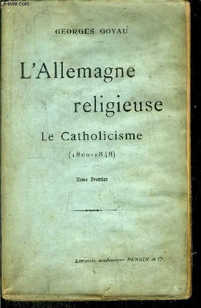 L'ALLEMAGNE RELIGIEUSE - LE CATHOLICISME (1800-1848) - TOME I