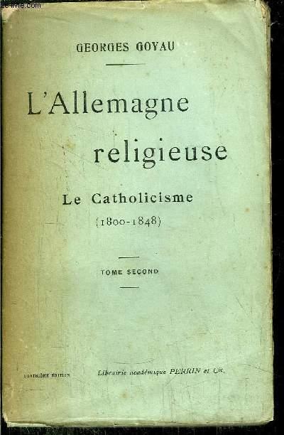 L'ALLEMANGE RELIGIEUSE - LE CATHOLICISME (1800-1848) - TOME II