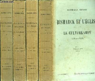 BISMARCK ET L'EGLISE - LE CULTURKAMPF (1870-1878)  - 4 VOLUMES - TOME I+II+III+IV - Sommaire : La religion de Bismarck - Les vieux-catholiques ; leurs premières victoires; les paragraphe de la chaire (novembre1871)  - Le désarroi, les déceptions ...