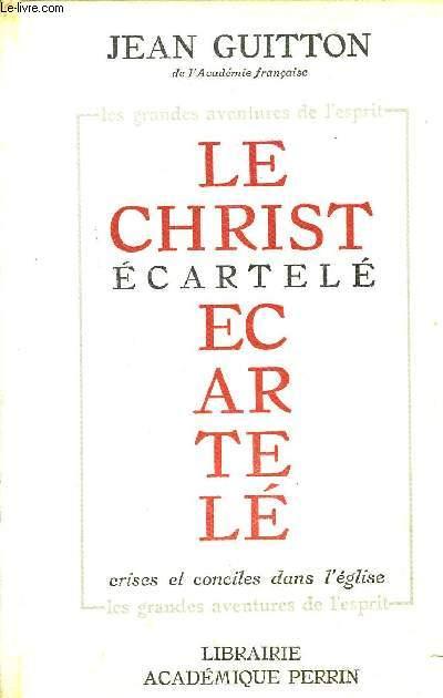 LE CHRIST ECARTELE - CRISES ET CONCILES DANS L'EGLISE