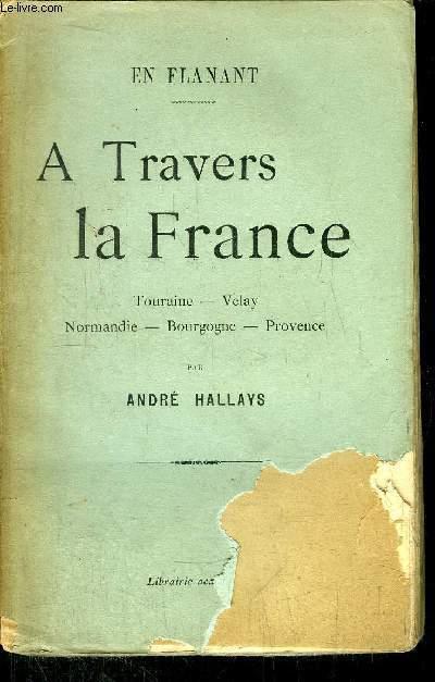 A TRAVERS LE FRANCE / Touraine - Vélay - Normandie - Bourgogne - Provence