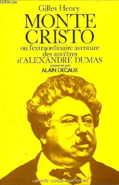 MONTE CRISTO OU L'EXTRAORDINAIRE AVENTURE DES ANCETRES D'ALEXANDRE DUMAS