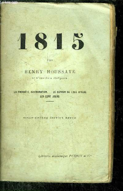 1815 - LA PREMIERE RESTAURATION - LE RETOUR DE L'ILE D'EBLE - LES CENT JOURS