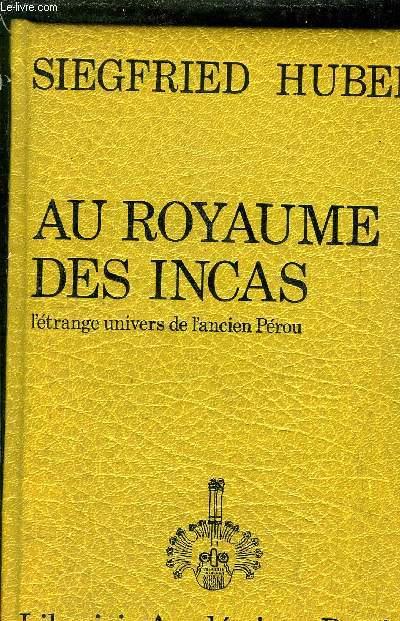 AU ROYAUME DES INCAS - L'ETRANGE UNIVERS DE L'ANCIEN PEROU