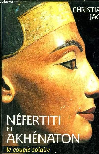 NEFERTITI ET AKHENATON - LE COUPLE SOLAIRE