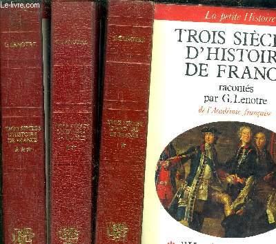 TROIS SIECLES D'HISTOIRE DE FRANCE- 3 VOLUMES - TOME I+II+III - D'HENRI IV A LOUIS XVI - REVOLUTION ET EMPIRE - XIX SIECLE ET CROQUIS PARISIENS