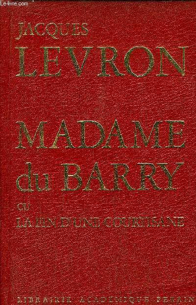 MADAME DU BARRY OU LA FIN D'UNE COURTISANE