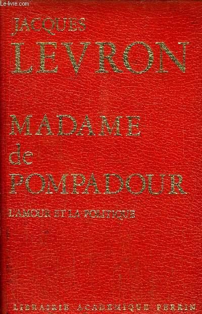 MADAME DE POMPADOUR -L'AMOUR ET LA POLITIQUE