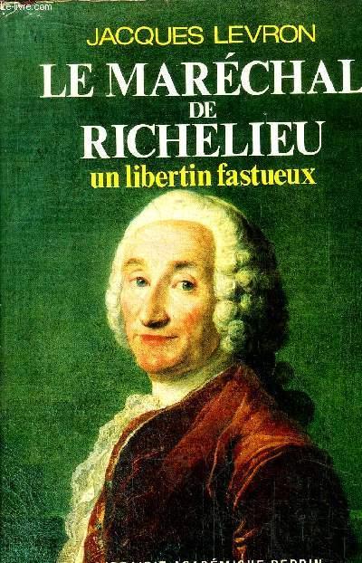 LE MARECHAL DE RICHELIEU - UN LIBERTIN FASTUEUX