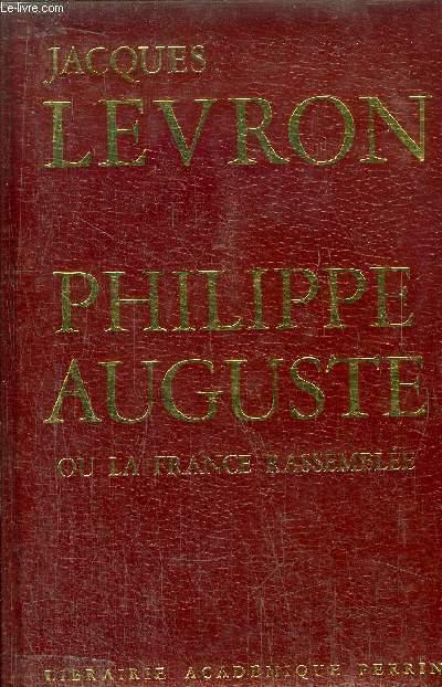 PHILIPPE AUGUSTE OU LA FRANCE RASSEMBLEE