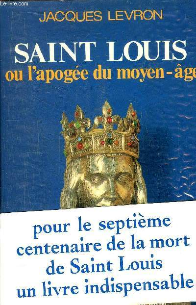 SAINT LOUIS OU L'APOGEE DU MOYEN-AGE
